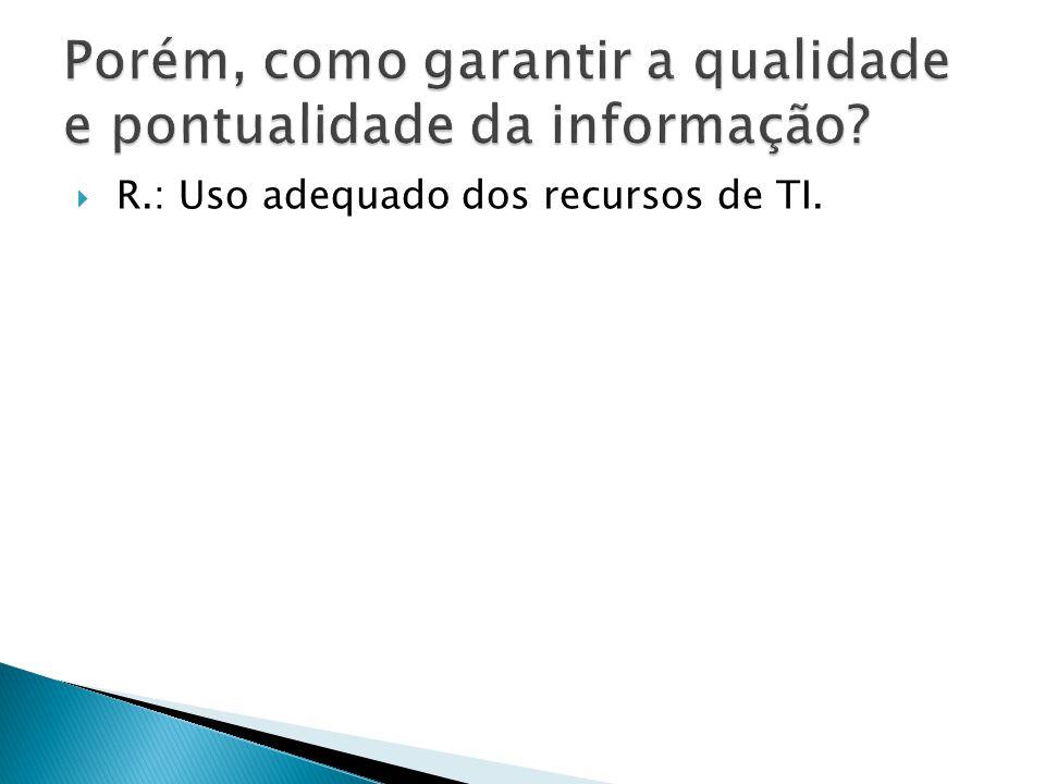 Porém, como garantir a qualidade e pontualidade da informação