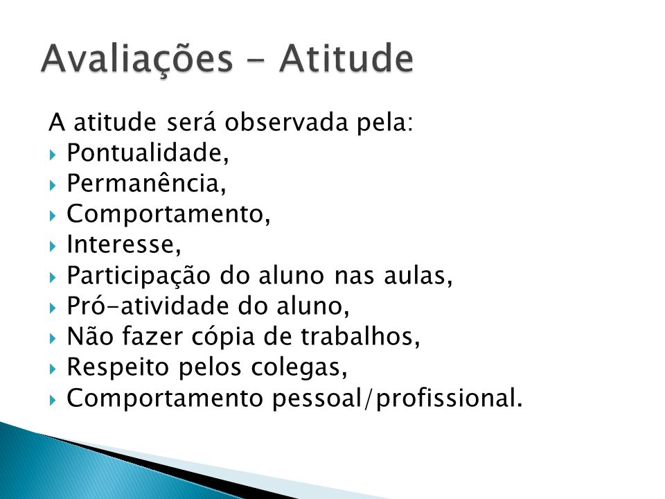 Avaliações - Atitude A atitude será observada pela: Pontualidade,