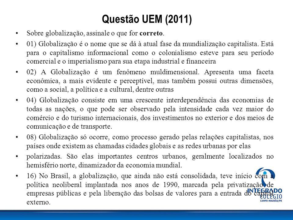 Questão UEM (2011) Sobre globalização, assinale o que for correto.