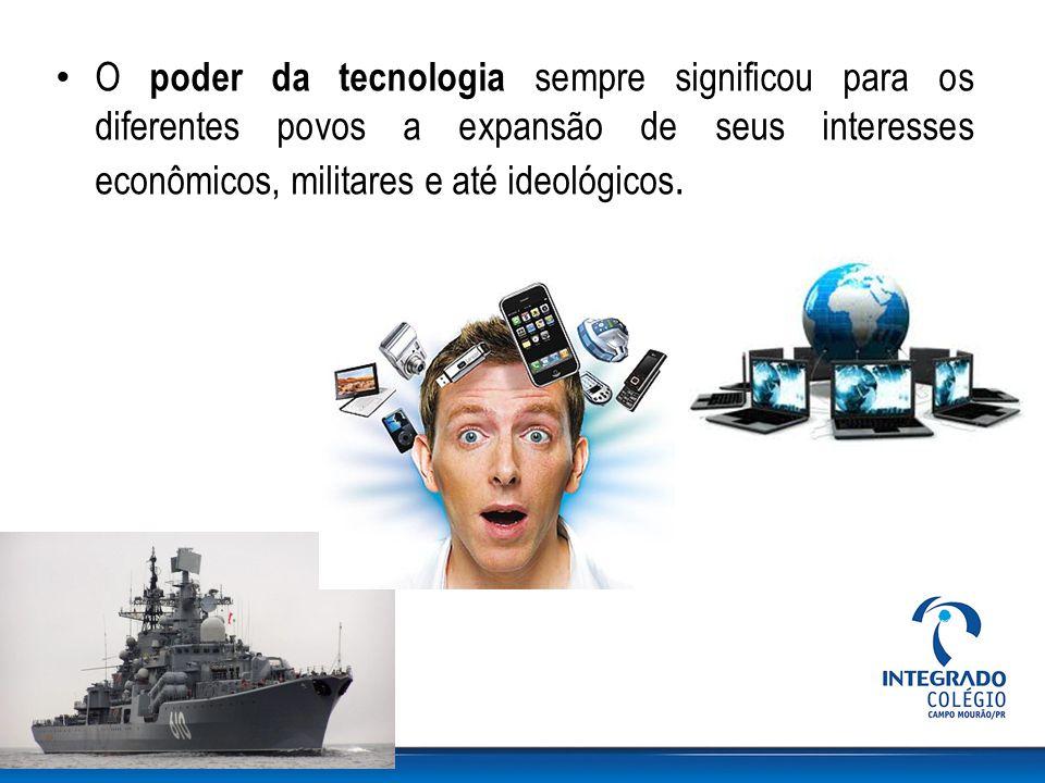 O poder da tecnologia sempre significou para os diferentes povos a expansão de seus interesses econômicos, militares e até ideológicos.