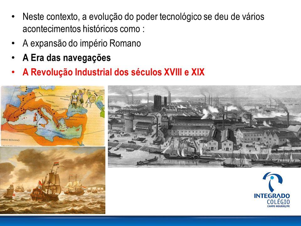 Neste contexto, a evolução do poder tecnológico se deu de vários acontecimentos históricos como :