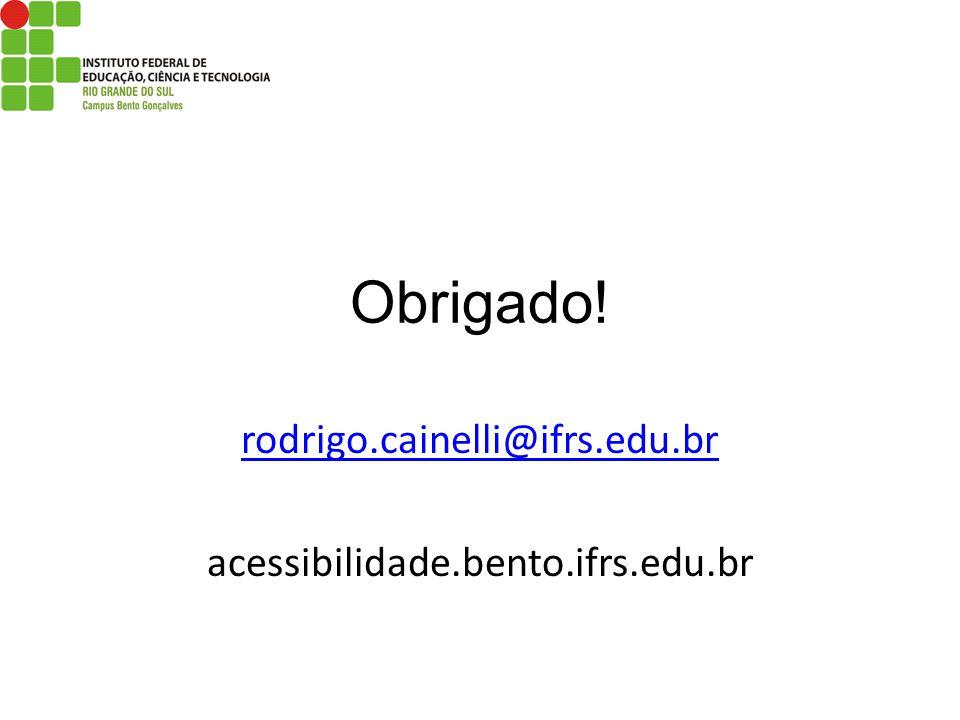 rodrigo.cainelli@ifrs.edu.br acessibilidade.bento.ifrs.edu.br