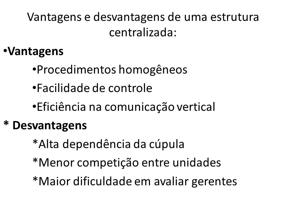 Vantagens e desvantagens de uma estrutura centralizada: