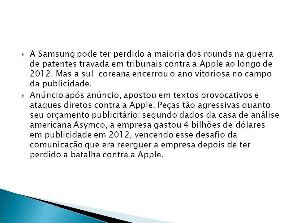 A Samsung pode ter perdido a maioria dos rounds na guerra de patentes travada em tribunais contra a Apple ao longo de 2012. Mas a sul-coreana encerrou o ano vitoriosa no campo da publicidade.