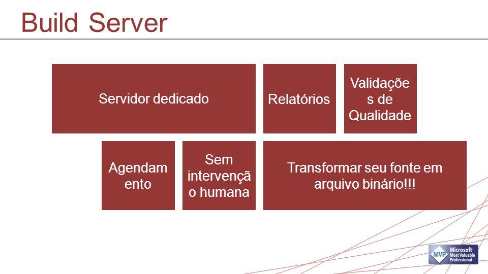 Build Server Servidor dedicado Relatórios Validações de Qualidade