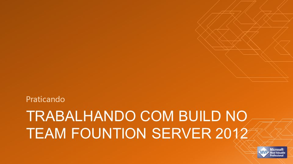 Trabalhando com build no team fountion server 2012