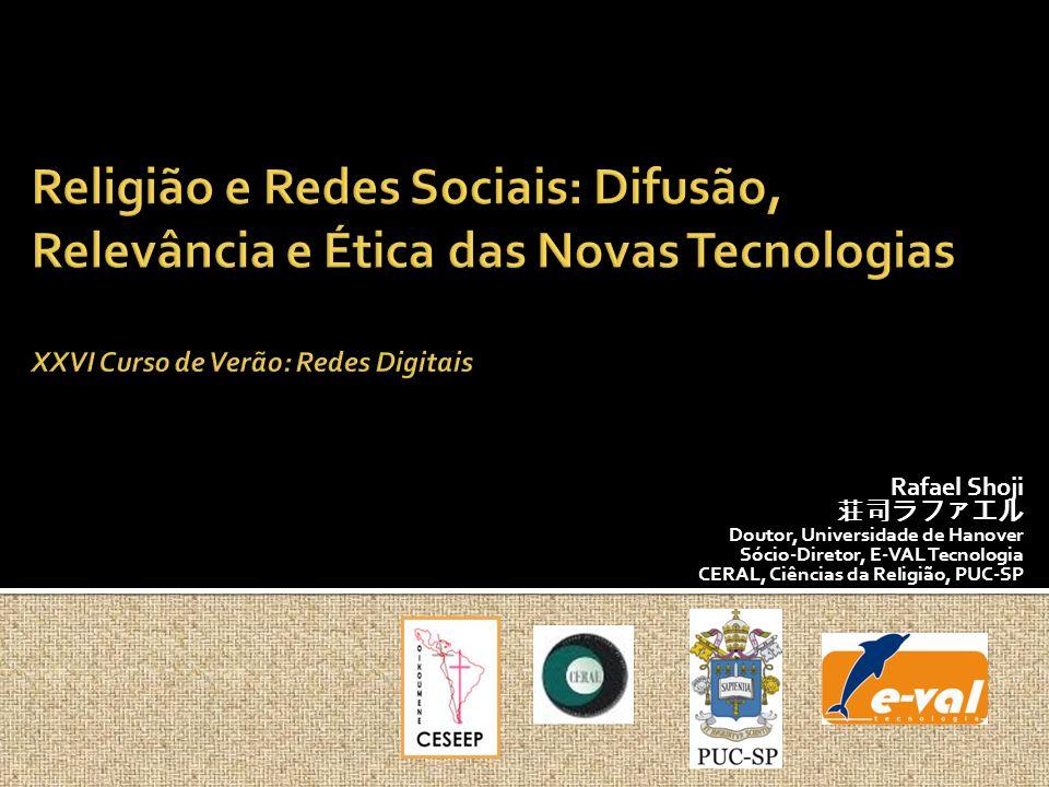Religião e Redes Sociais: Difusão, Relevância e Ética das Novas Tecnologias XXVI Curso de Verão: Redes Digitais
