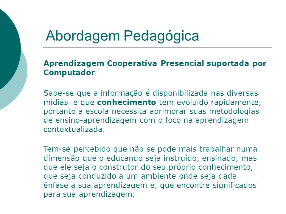 Abordagem Pedagógica Aprendizagem Cooperativa Presencial suportada por Computador.