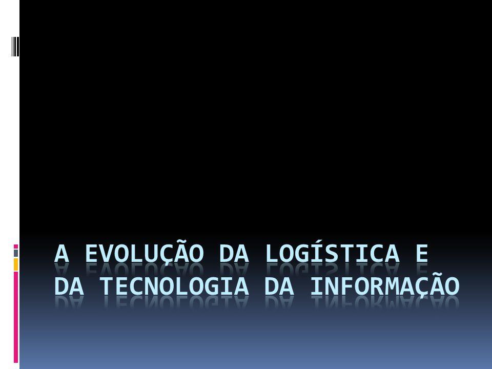 A evolução da logística e da Tecnologia da informação