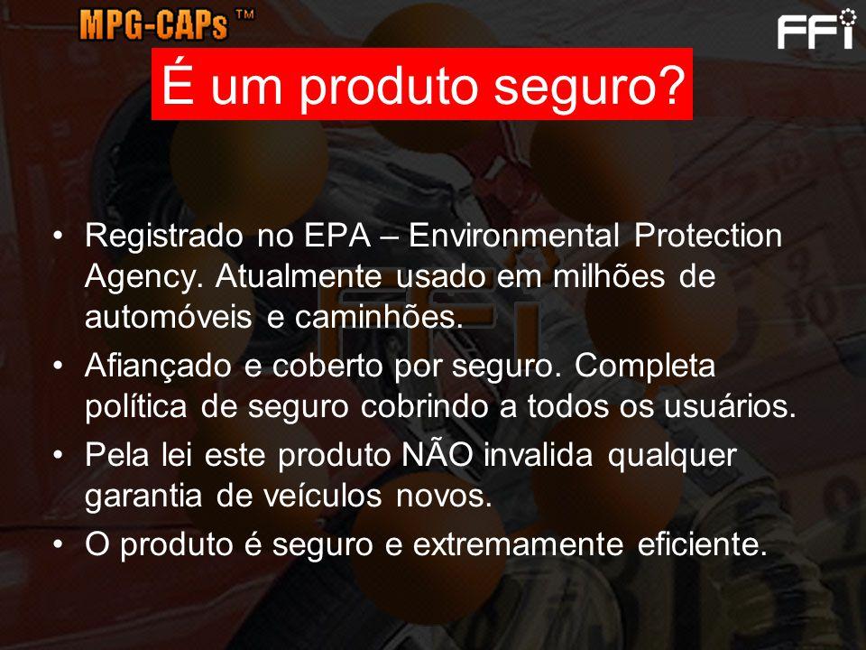 É um produto seguro Registrado no EPA – Environmental Protection Agency. Atualmente usado em milhões de automóveis e caminhões.