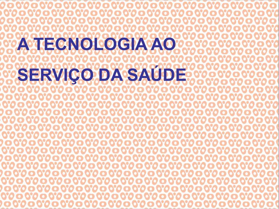 A TECNOLOGIA AO SERVIÇO DA SAÚDE
