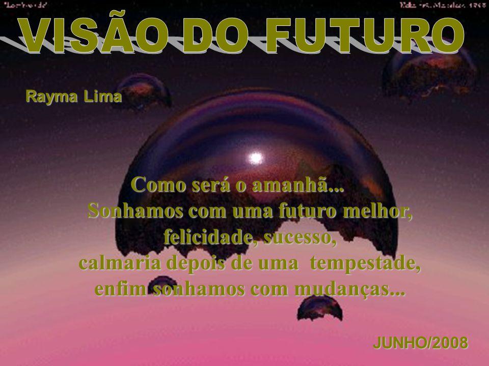 Sonhamos com uma futuro melhor, felicidade, sucesso,
