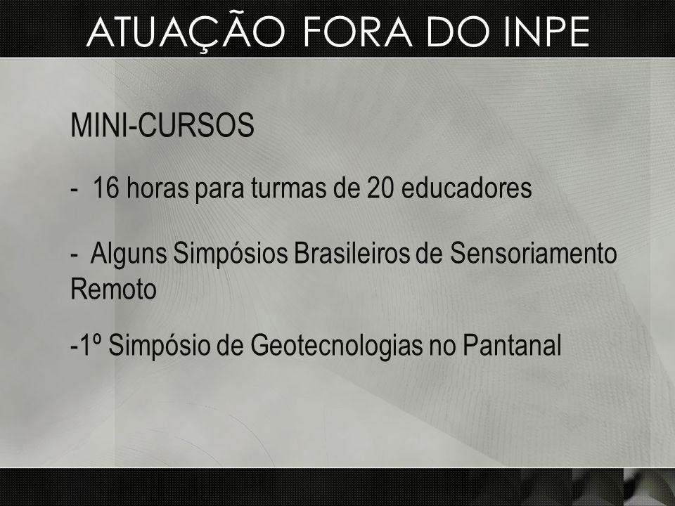 ATUAÇÃO FORA DO INPE mini-cursos 16 horas para turmas de 20 educadores