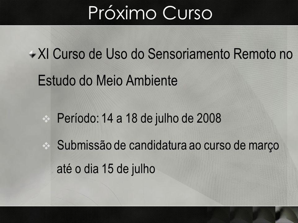 Próximo Curso XI Curso de Uso do Sensoriamento Remoto no Estudo do Meio Ambiente. Período: 14 a 18 de julho de 2008.