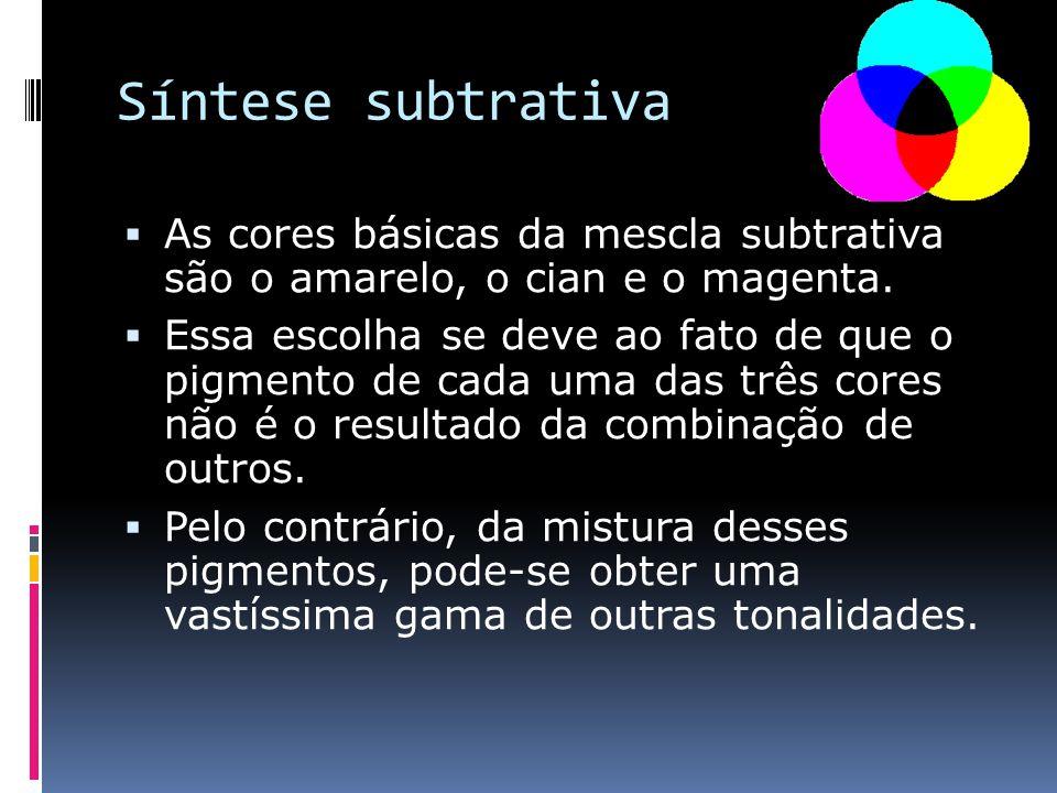 Síntese subtrativa As cores básicas da mescla subtrativa são o amarelo, o cian e o magenta.