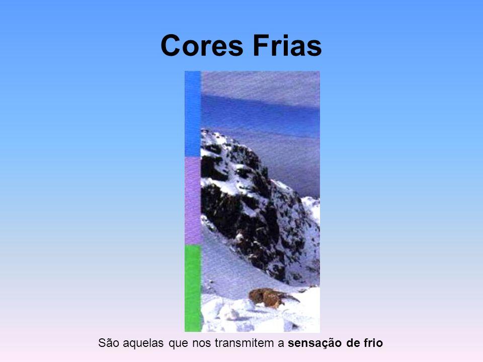 Cores Frias São aquelas que nos transmitem a sensação de frio