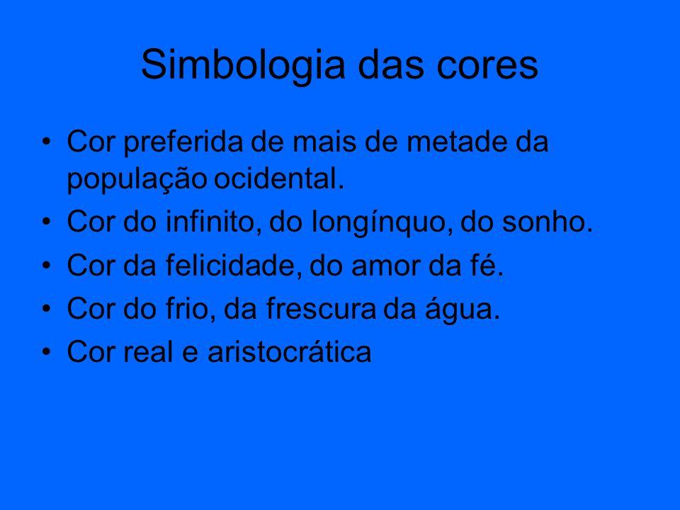 Simbologia das cores Cor preferida de mais de metade da população ocidental. Cor do infinito, do longínquo, do sonho.