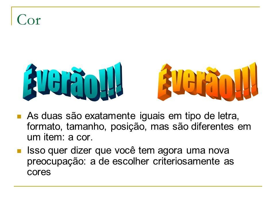 Cor É verão!!! As duas são exatamente iguais em tipo de letra, formato, tamanho, posição, mas são diferentes em um item: a cor.