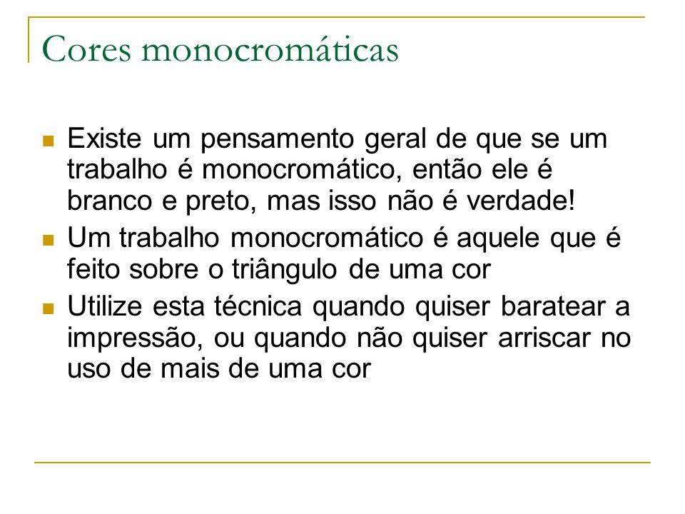 Cores monocromáticas Existe um pensamento geral de que se um trabalho é monocromático, então ele é branco e preto, mas isso não é verdade!