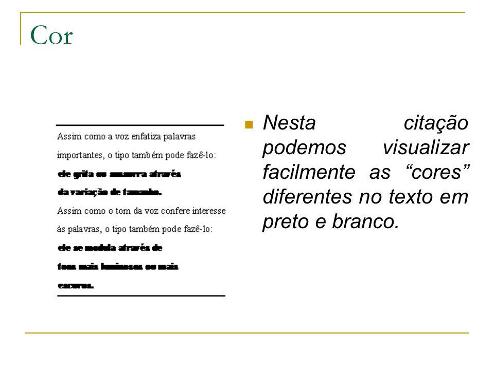 Cor Nesta citação podemos visualizar facilmente as cores diferentes no texto em preto e branco.