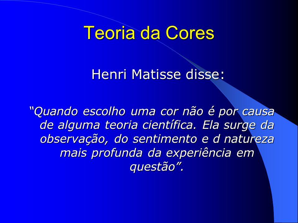 Teoria da Cores Henri Matisse disse: