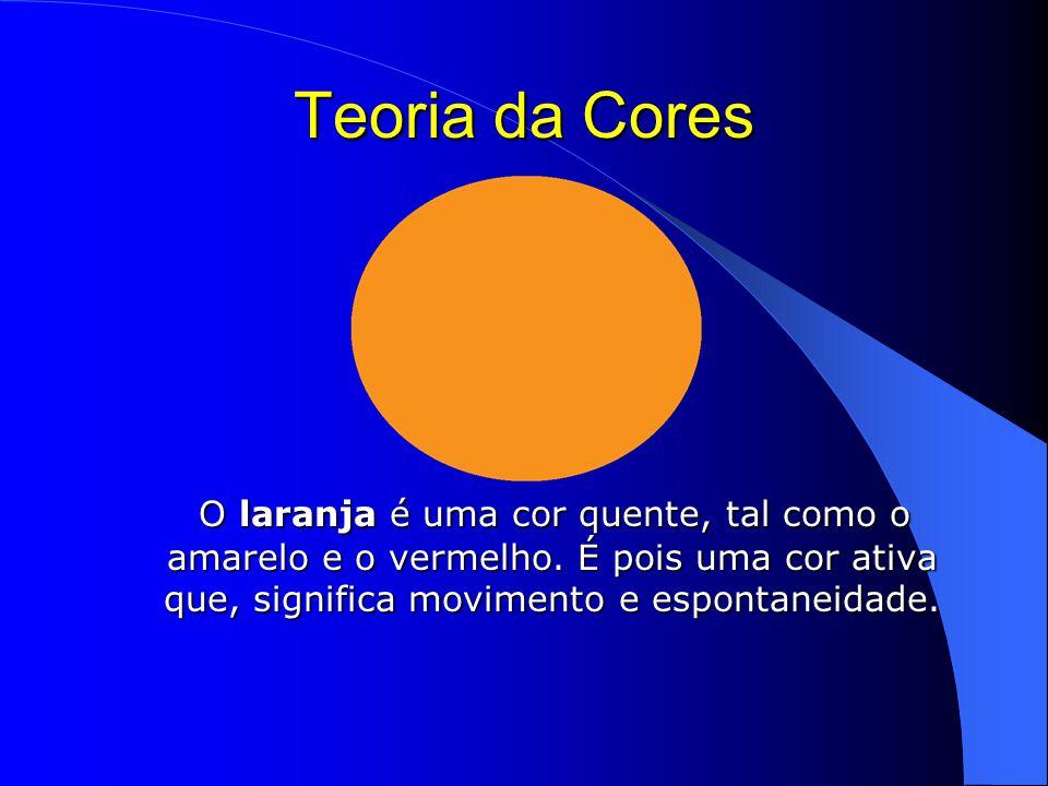 Teoria da Cores O laranja é uma cor quente, tal como o amarelo e o vermelho.