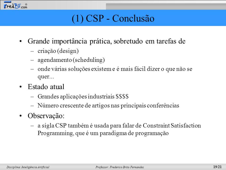 (1) CSP - Conclusão Grande importância prática, sobretudo em tarefas de. criação (design) agendamento (scheduling)