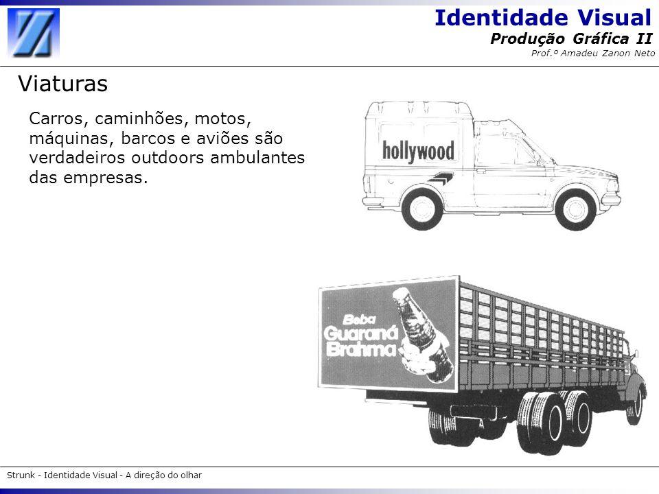 Viaturas Carros, caminhões, motos, máquinas, barcos e aviões são verdadeiros outdoors ambulantes das empresas.