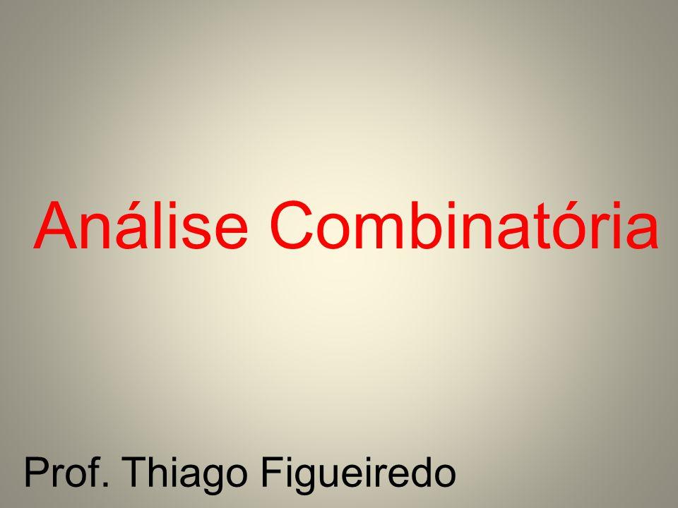 Análise Combinatória Prof. Thiago Figueiredo