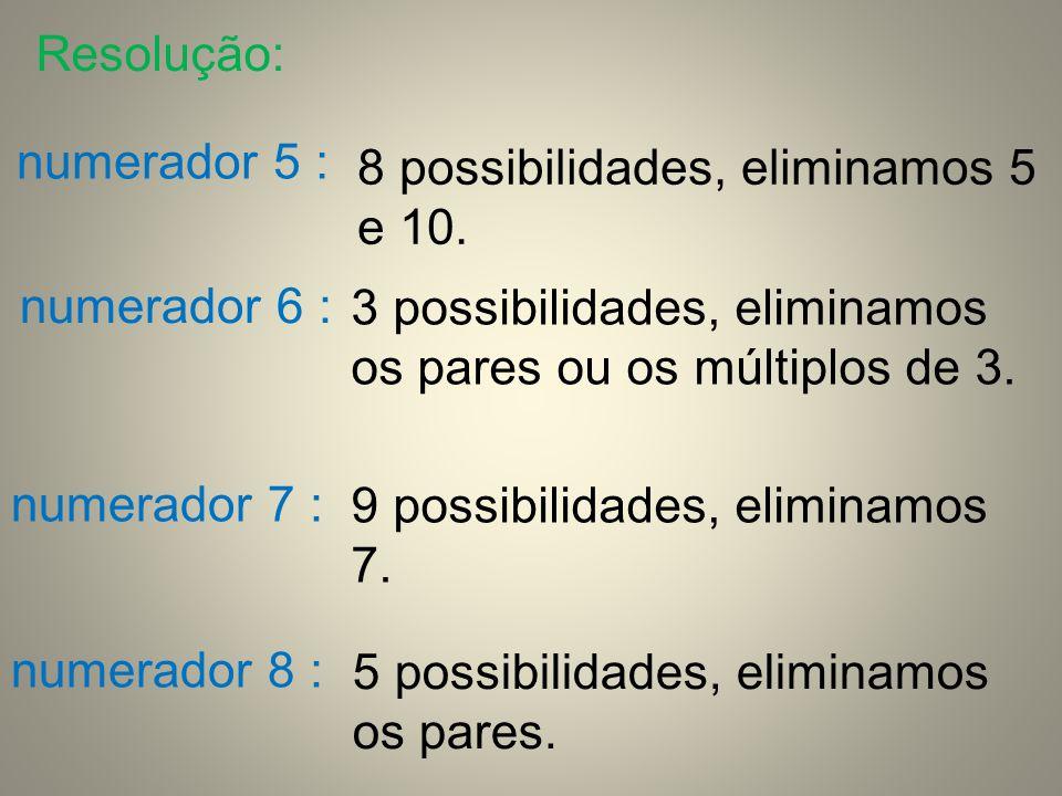 Resolução: numerador 5 : 8 possibilidades, eliminamos 5 e 10. numerador 6 : 3 possibilidades, eliminamos os pares ou os múltiplos de 3.
