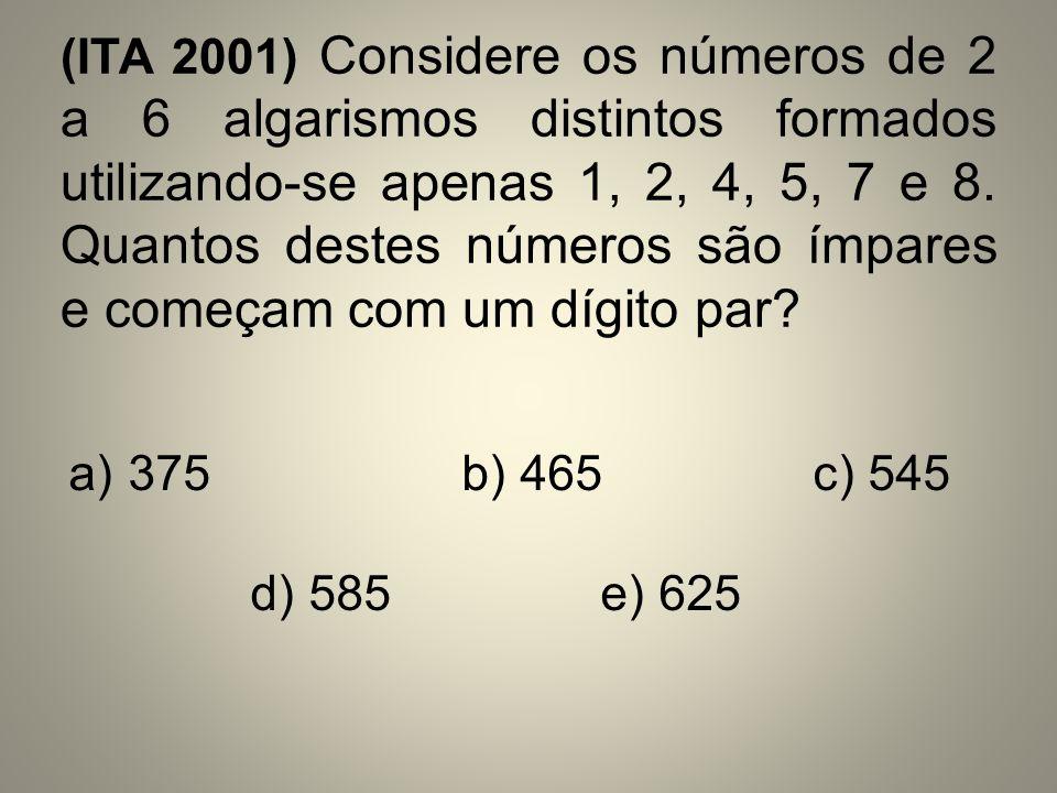 (ITA 2001) Considere os números de 2 a 6 algarismos distintos formados utilizando-se apenas 1, 2, 4, 5, 7 e 8. Quantos destes números são ímpares e começam com um dígito par