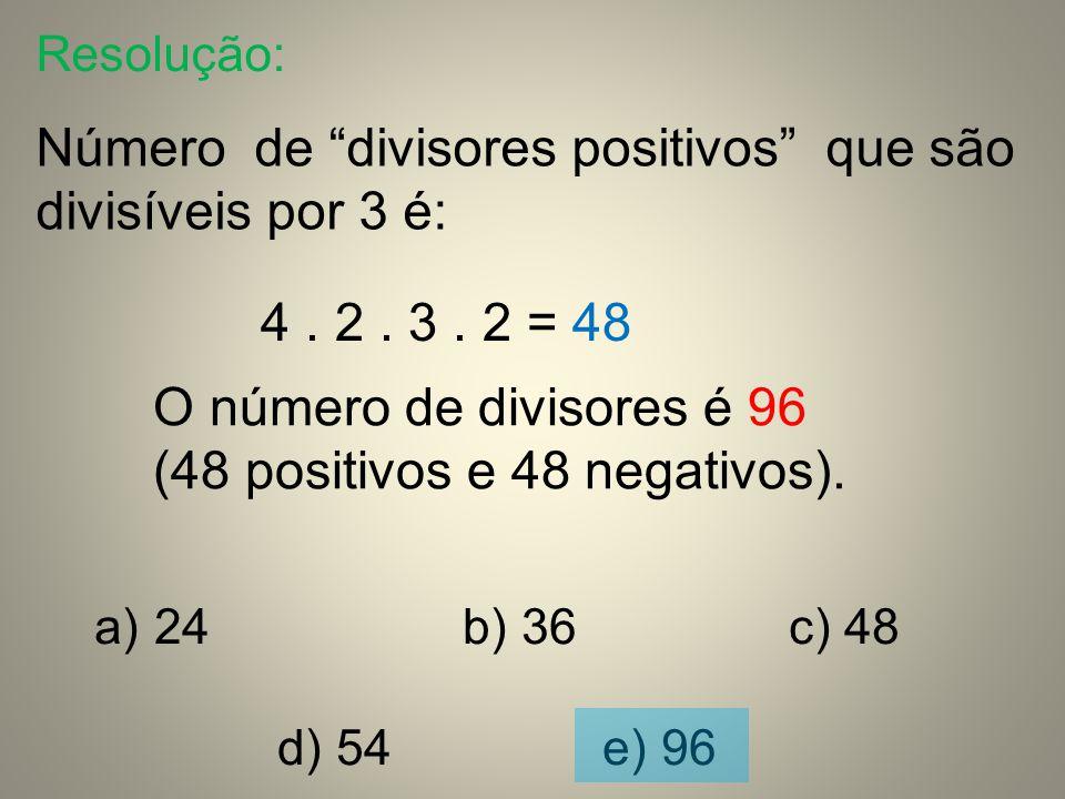 Número de divisores positivos que são divisíveis por 3 é: