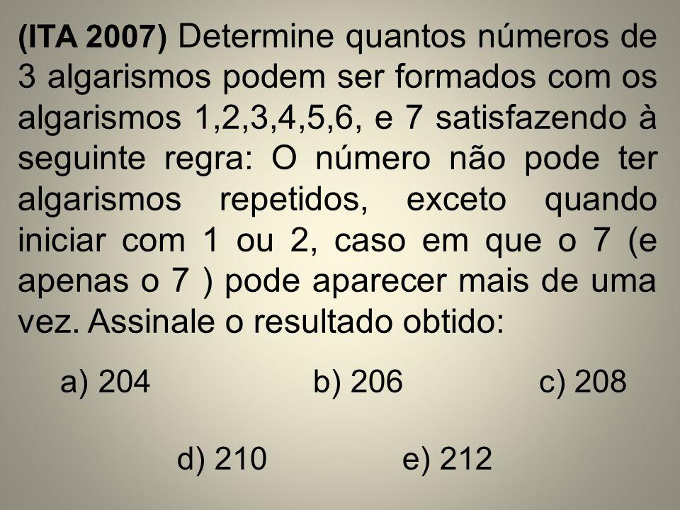 (ITA 2007) Determine quantos números de 3 algarismos podem ser formados com os algarismos 1,2,3,4,5,6, e 7 satisfazendo à seguinte regra: O número não pode ter algarismos repetidos, exceto quando iniciar com 1 ou 2, caso em que o 7 (e apenas o 7 ) pode aparecer mais de uma vez. Assinale o resultado obtido: