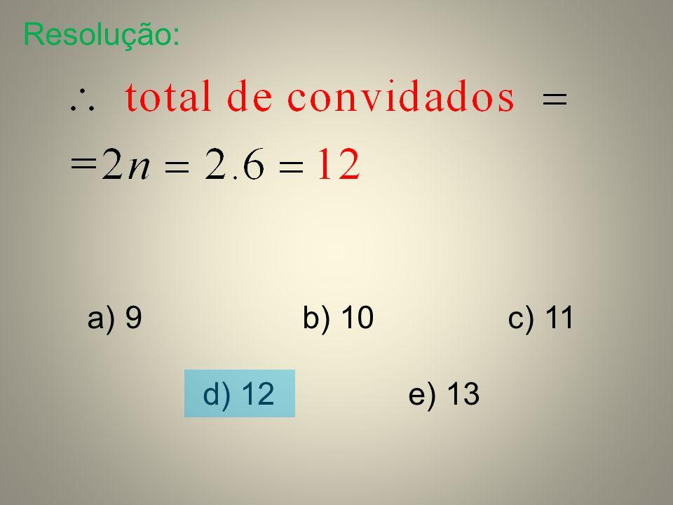 Resolução: 9 b) 10 c) 11 d) 12 e) 13