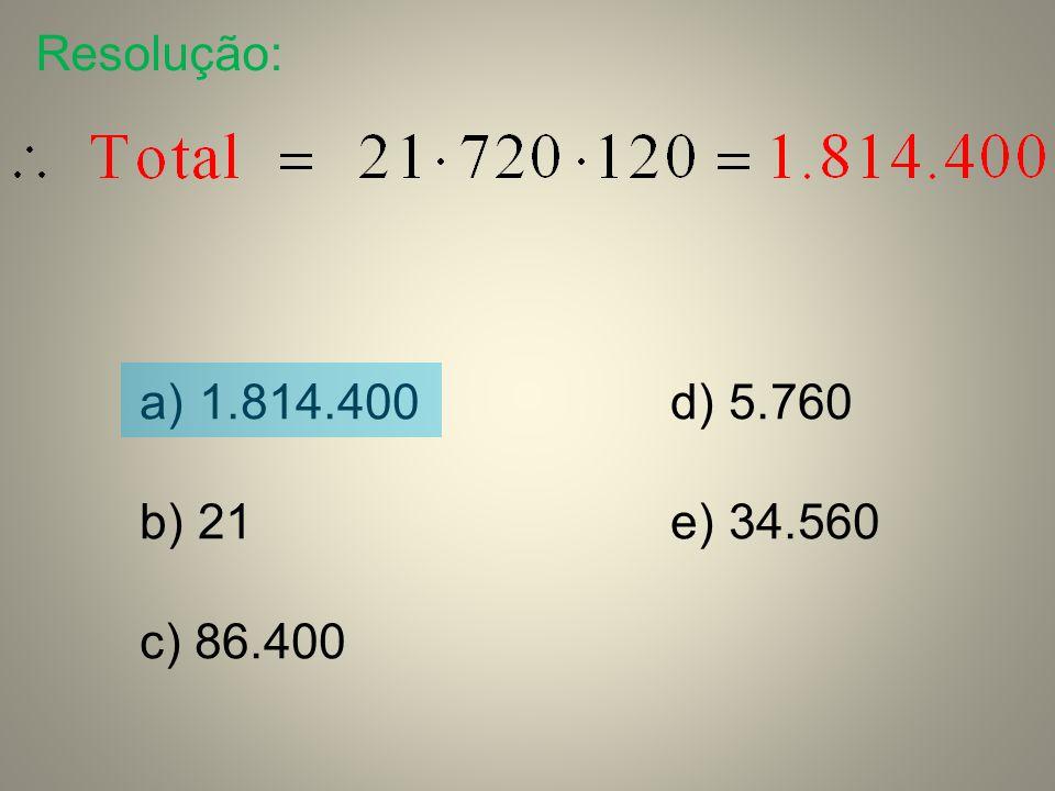 Resolução: 1.814.400 d) 5.760. b) 21 e) 34.560.