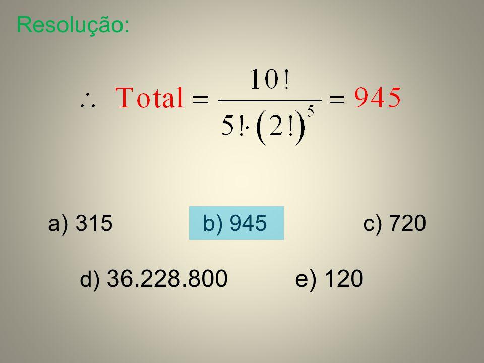 Resolução: 315 b) 945 c) 720 d) 36.228.800 e) 120