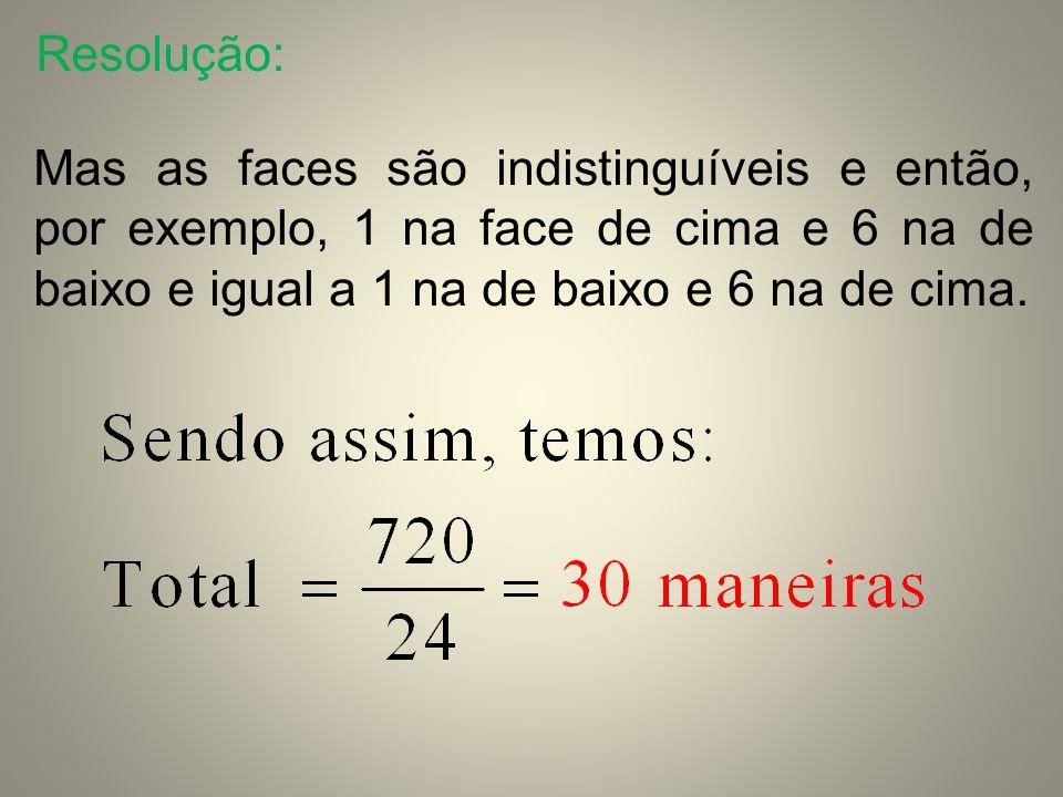 Resolução: Mas as faces são indistinguíveis e então, por exemplo, 1 na face de cima e 6 na de baixo e igual a 1 na de baixo e 6 na de cima.