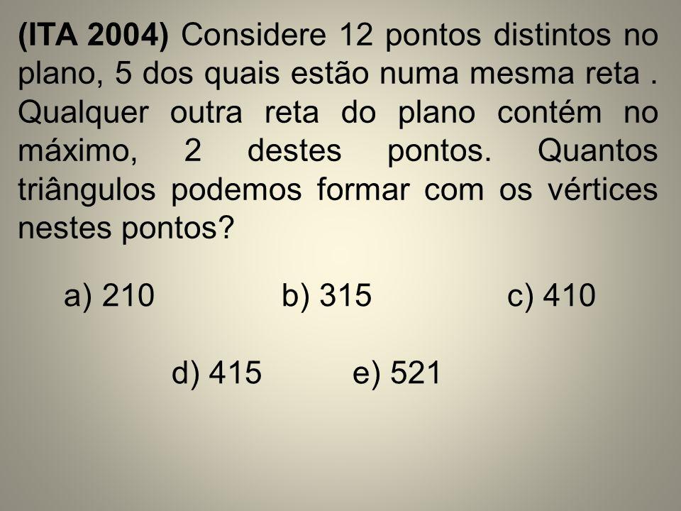 (ITA 2004) Considere 12 pontos distintos no plano, 5 dos quais estão numa mesma reta . Qualquer outra reta do plano contém no máximo, 2 destes pontos. Quantos triângulos podemos formar com os vértices nestes pontos