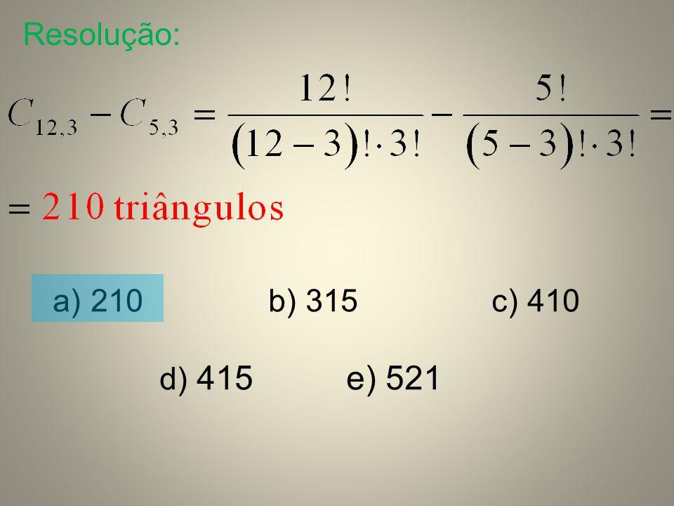 Resolução: 210 b) 315 c) 410 d) 415 e) 521