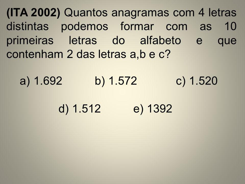 (ITA 2002) Quantos anagramas com 4 letras distintas podemos formar com as 10 primeiras letras do alfabeto e que contenham 2 das letras a,b e c