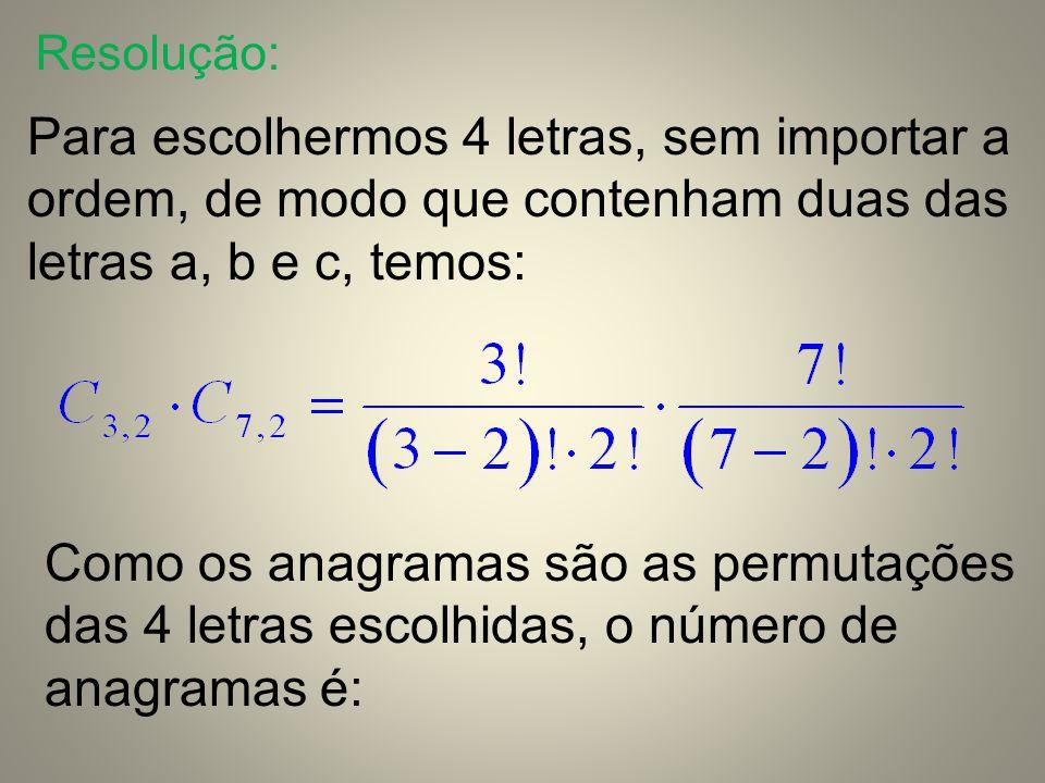 Resolução: Para escolhermos 4 letras, sem importar a ordem, de modo que contenham duas das letras a, b e c, temos: