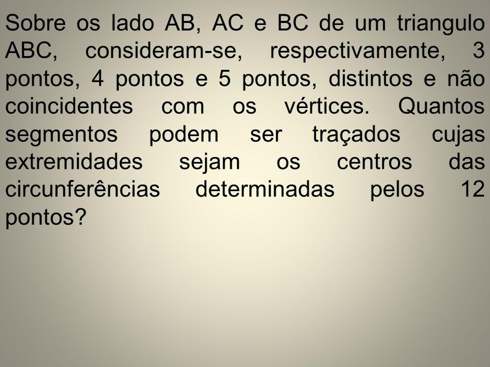 Sobre os lado AB, AC e BC de um triangulo ABC, consideram-se, respectivamente, 3 pontos, 4 pontos e 5 pontos, distintos e não coincidentes com os vértices.