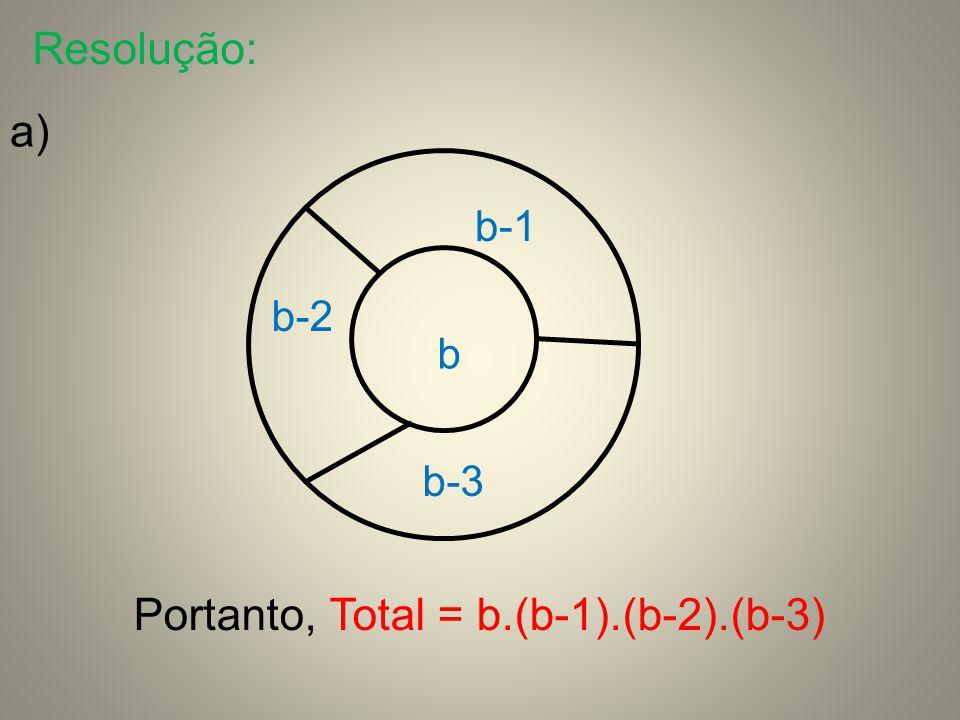 Portanto, Total = b.(b-1).(b-2).(b-3)