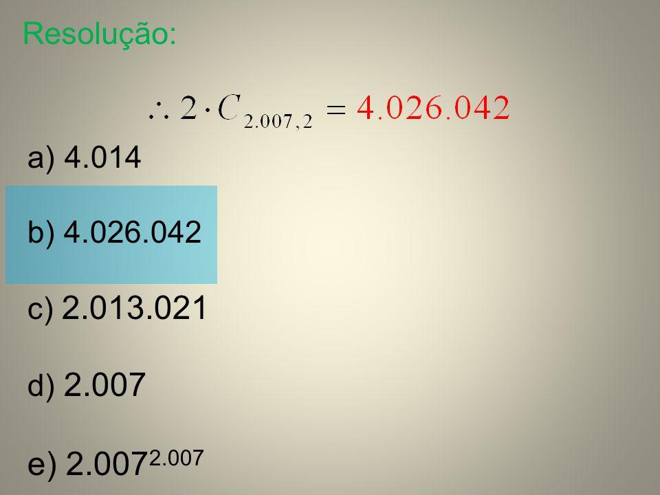 Resolução: 4.014 b) 4.026.042 c) 2.013.021 d) 2.007 e) 2.0072.007