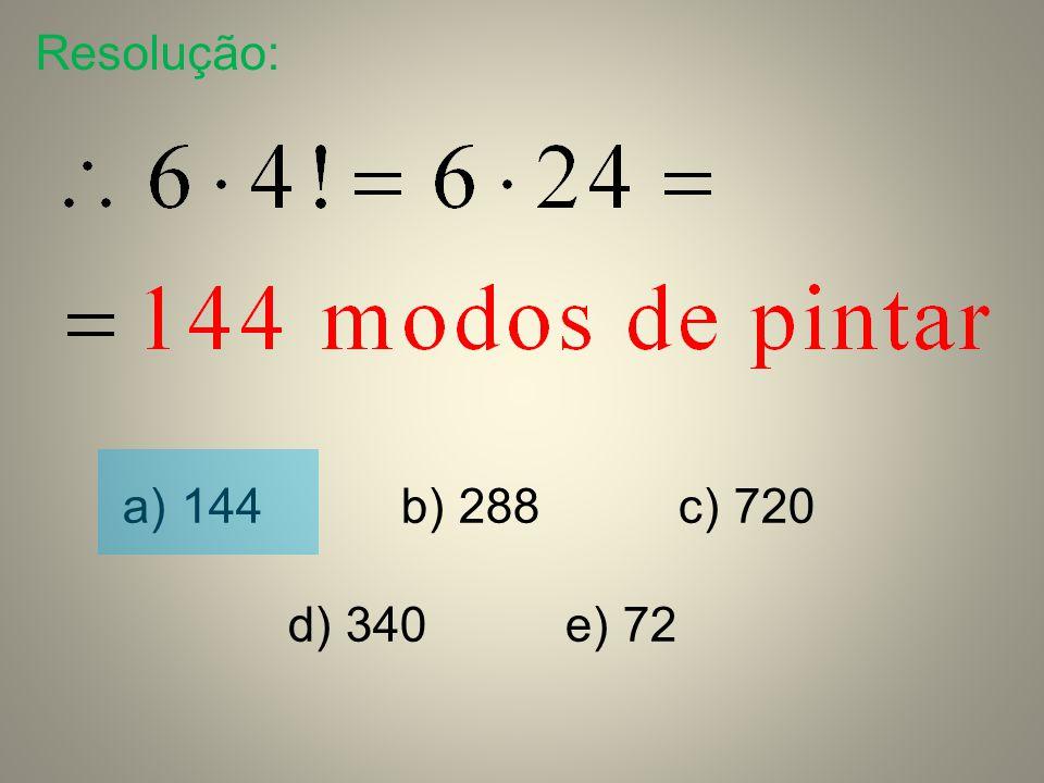 Resolução: 144 b) 288 c) 720 d) 340 e) 72
