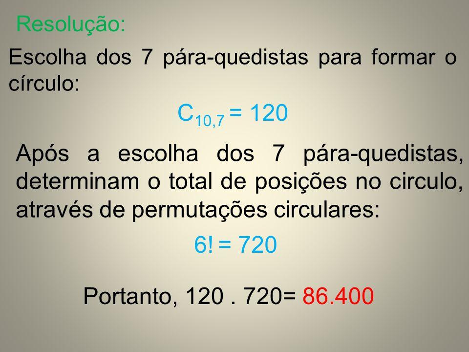 Resolução: Escolha dos 7 pára-quedistas para formar o círculo: C10,7 = 120.