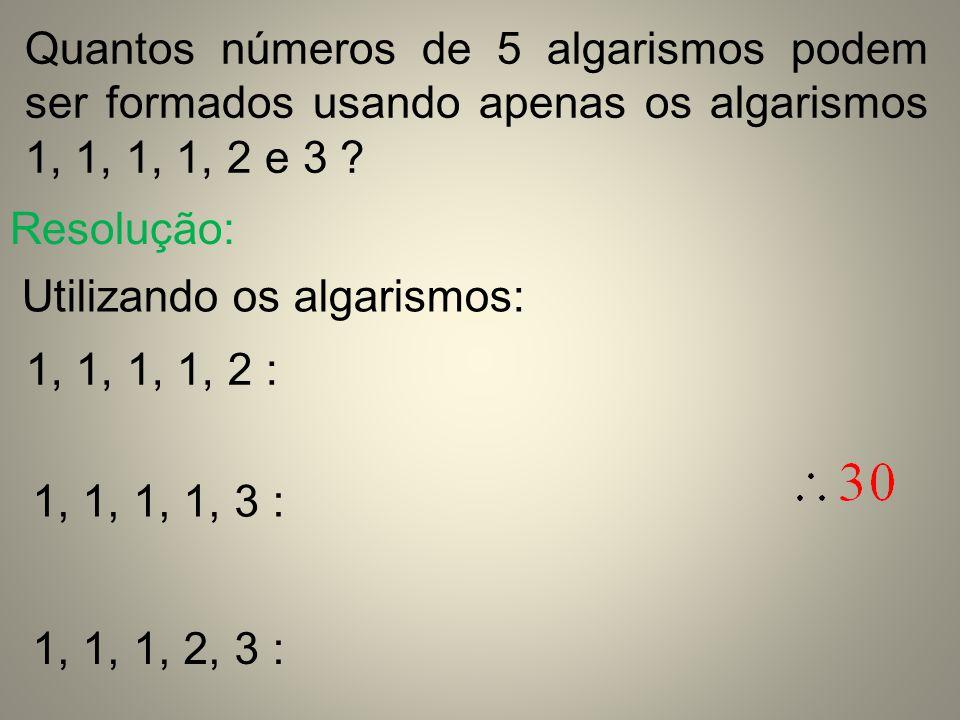 Quantos números de 5 algarismos podem ser formados usando apenas os algarismos 1, 1, 1, 1, 2 e 3