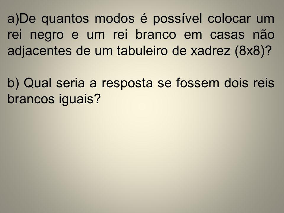a)De quantos modos é possível colocar um rei negro e um rei branco em casas não adjacentes de um tabuleiro de xadrez (8x8)