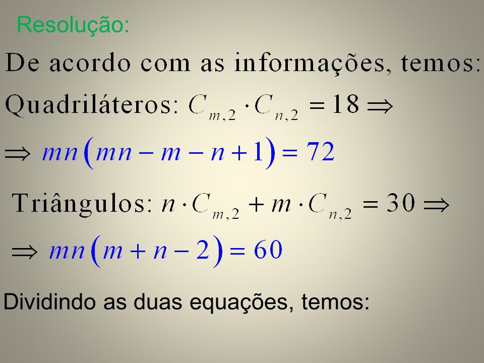 Resolução: Dividindo as duas equações, temos: