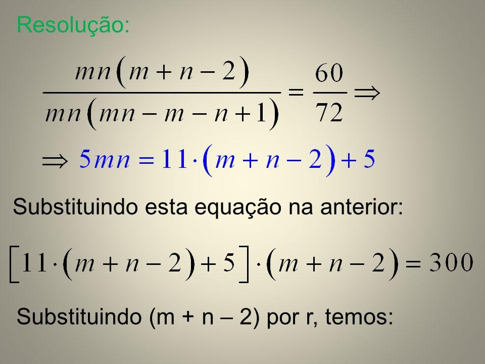 Resolução: Substituindo esta equação na anterior: Substituindo (m + n – 2) por r, temos: